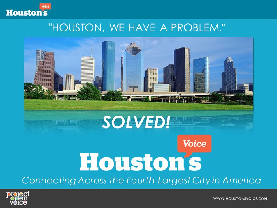 HOUSTON, WE HAVE A PROBLEM. Connecting Across the Fourth-Largest City in America SOLVED!