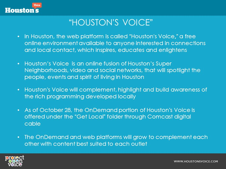 HOUSTONS VOICE In Houston, the web platform is called Houston's Voice, a free online environment available to anyone interested in connections and loc