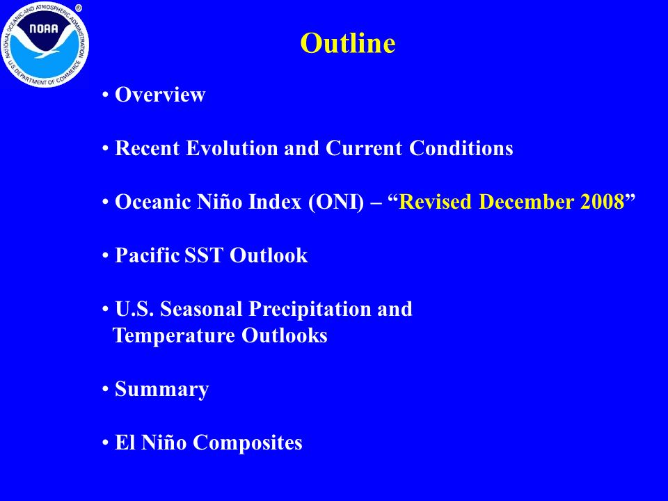 Outline Overview Recent Evolution and Current Conditions Oceanic Niño Index (ONI) – Revised December 2008 Pacific SST Outlook U.S.