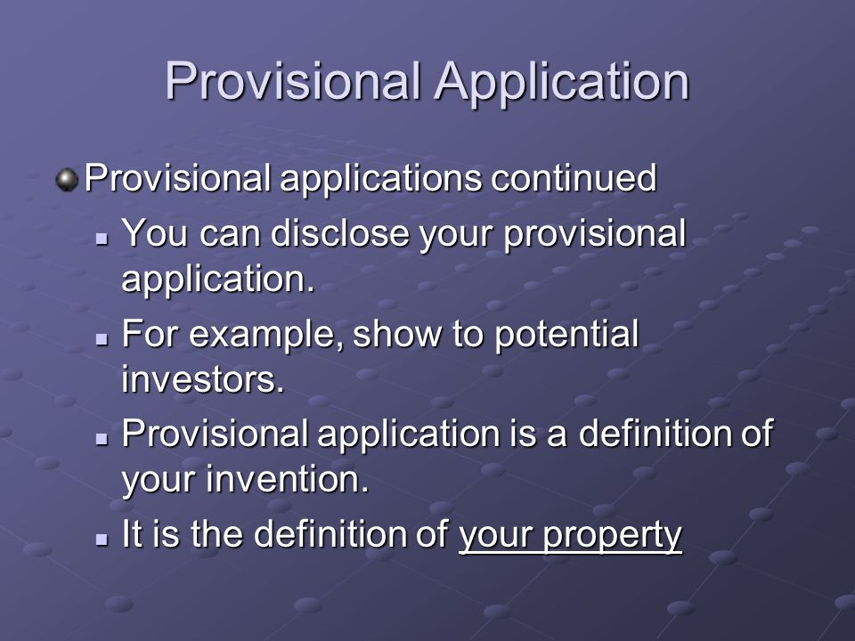 Provisional Application Provisional applications continued You can disclose your provisional application.