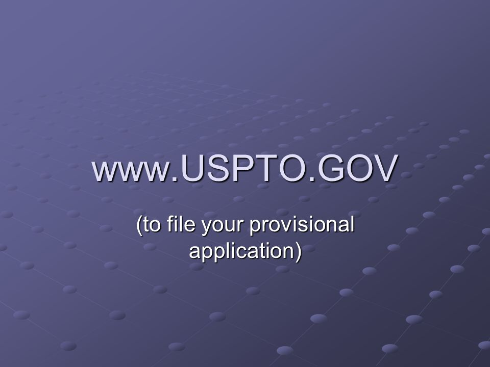 www.USPTO.GOV (to file your provisional application)