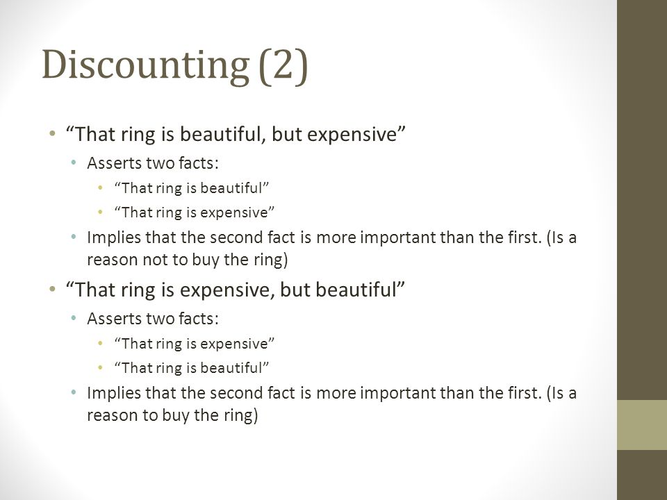 Discounting (2) That ring is beautiful, but expensive Asserts two facts: That ring is beautiful That ring is expensive Implies that the second fact is