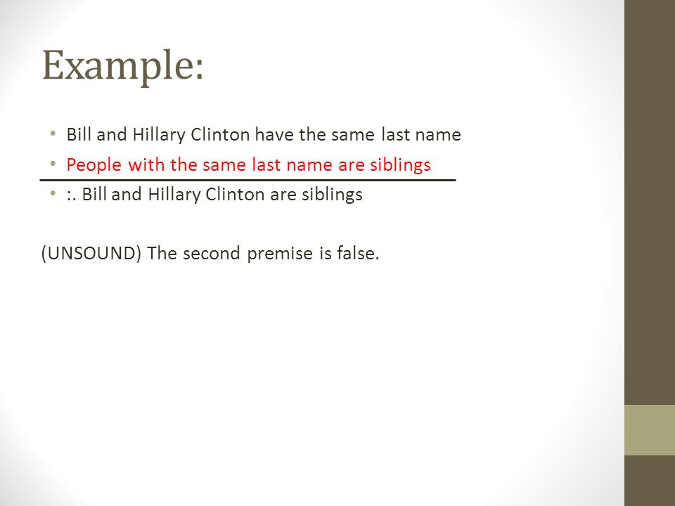 Example: Bill and Hillary Clinton have the same last name People with the same last name are siblings :. Bill and Hillary Clinton are siblings (UNSOUN