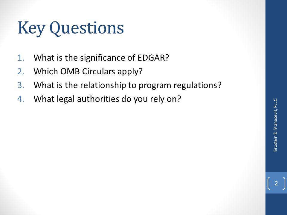 Key Questions 1.What is the significance of EDGAR? 2.Which OMB Circulars apply? 3.What is the relationship to program regulations? 4.What legal author