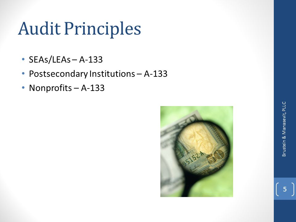 Audit Principles SEAs/LEAs – A-133 Postsecondary Institutions – A-133 Nonprofits – A-133 Brustein & Manasevit, PLLC 5