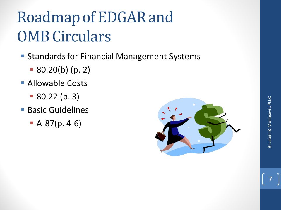 Roadmap of EDGAR and OMB Circulars Standards for Financial Management Systems 80.20(b) (p. 2) Allowable Costs 80.22 (p. 3) Basic Guidelines A-87(p. 4-