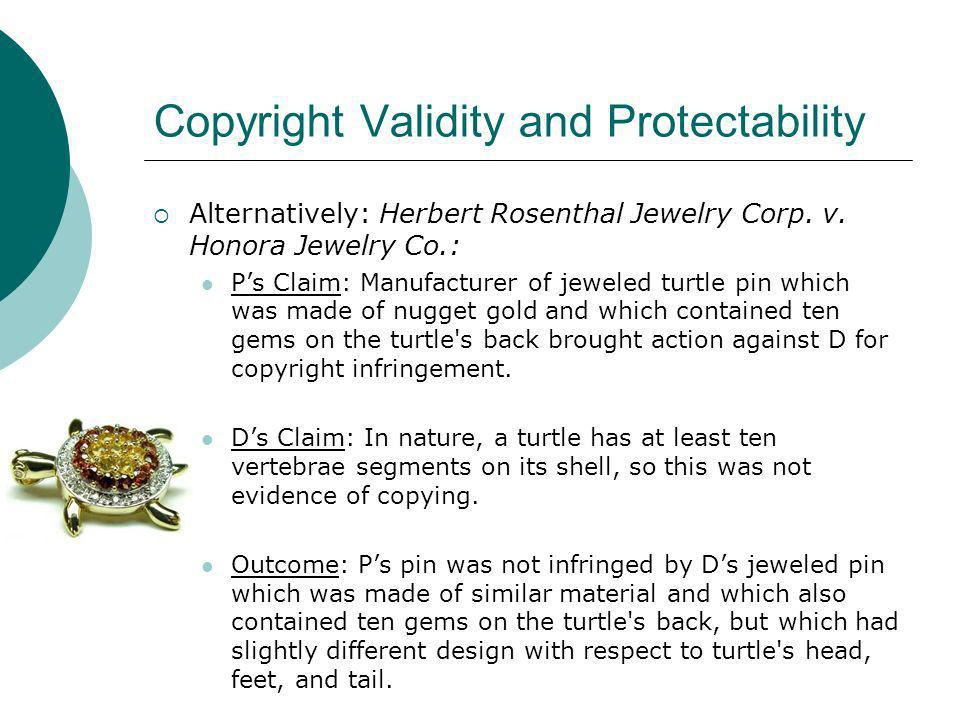 Copyright Validity and Protectability Alternatively: Herbert Rosenthal Jewelry Corp. v. Honora Jewelry Co.: Ps Claim: Manufacturer of jeweled turtle p