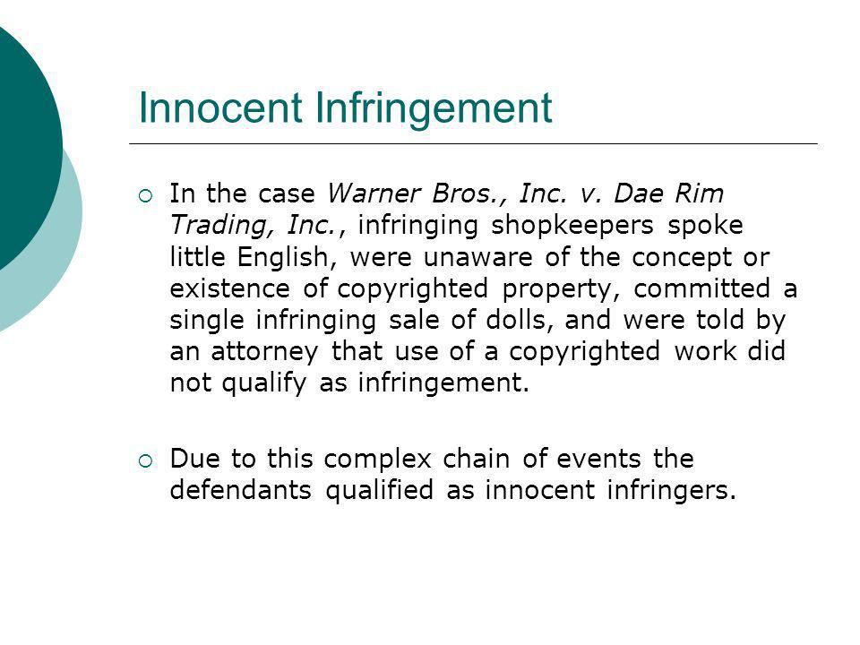 Innocent Infringement In the case Warner Bros., Inc. v. Dae Rim Trading, Inc., infringing shopkeepers spoke little English, were unaware of the concep
