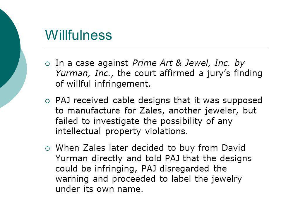 Willfulness In a case against Prime Art & Jewel, Inc. by Yurman, Inc., the court affirmed a jurys finding of willful infringement. PAJ received cable