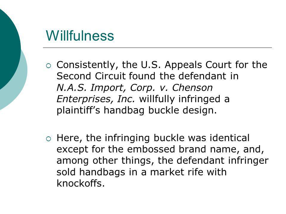 Willfulness Consistently, the U.S. Appeals Court for the Second Circuit found the defendant in N.A.S. Import, Corp. v. Chenson Enterprises, Inc. willf