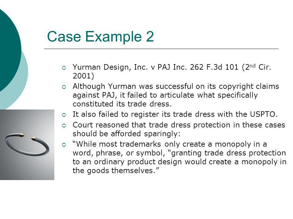 Case Example 2 Yurman Design, Inc. v PAJ Inc. 262 F.3d 101 (2 nd Cir. 2001) Although Yurman was successful on its copyright claims against PAJ, it fai