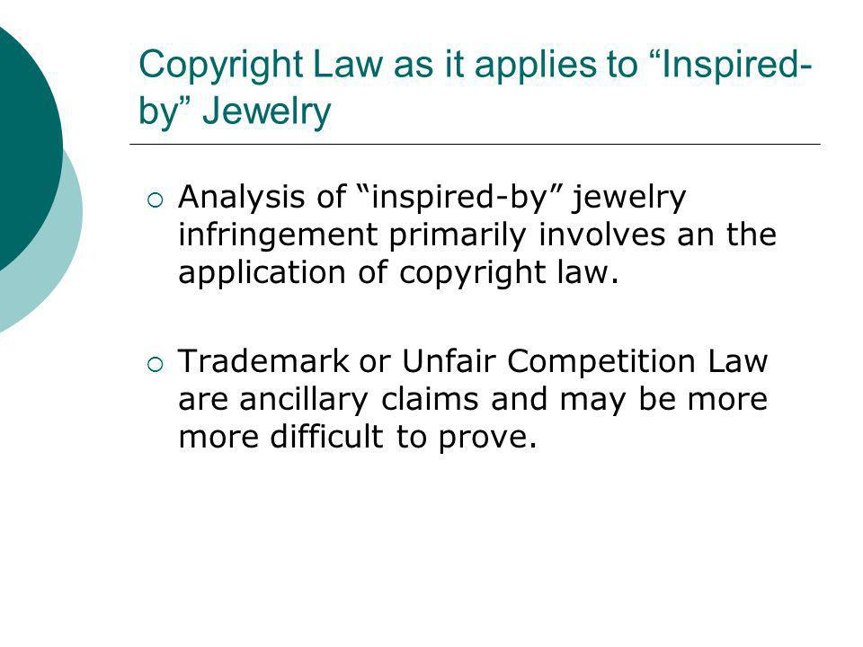 Copyright Law as it applies to Inspired- by Jewelry Analysis of inspired-by jewelry infringement primarily involves an the application of copyright la