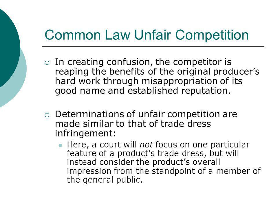 Common Law Unfair Competition In creating confusion, the competitor is reaping the benefits of the original producers hard work through misappropriati