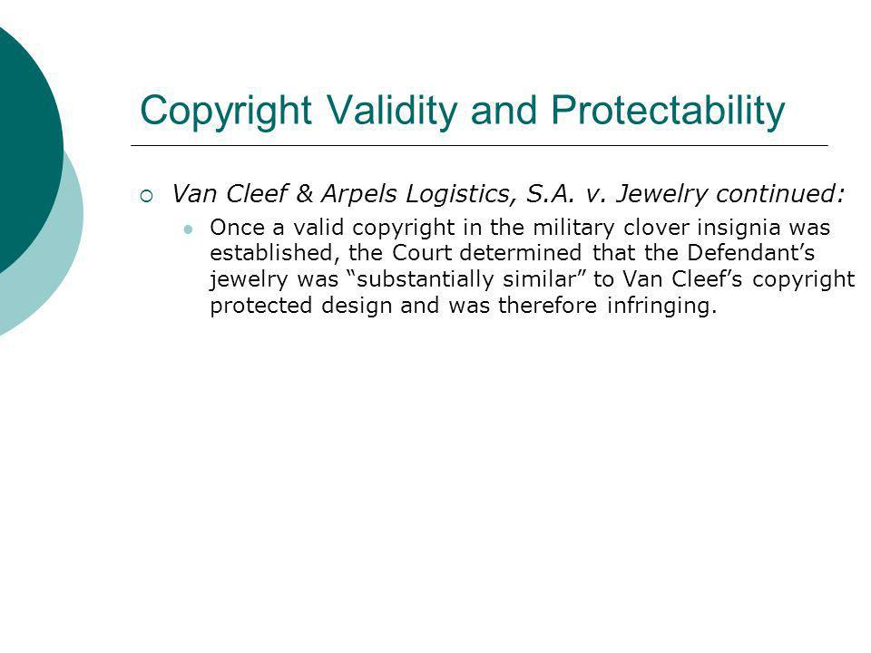 Copyright Validity and Protectability Van Cleef & Arpels Logistics, S.A. v. Jewelry continued: Once a valid copyright in the military clover insignia