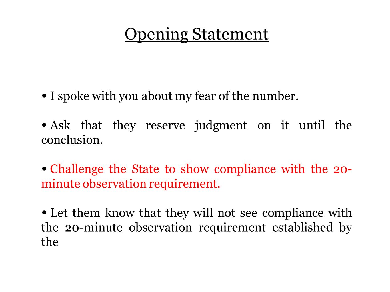 Opening Statement I spoke with you about my fear of the number. Ask that they reserve judgment on it until the conclusion. Challenge the State to show