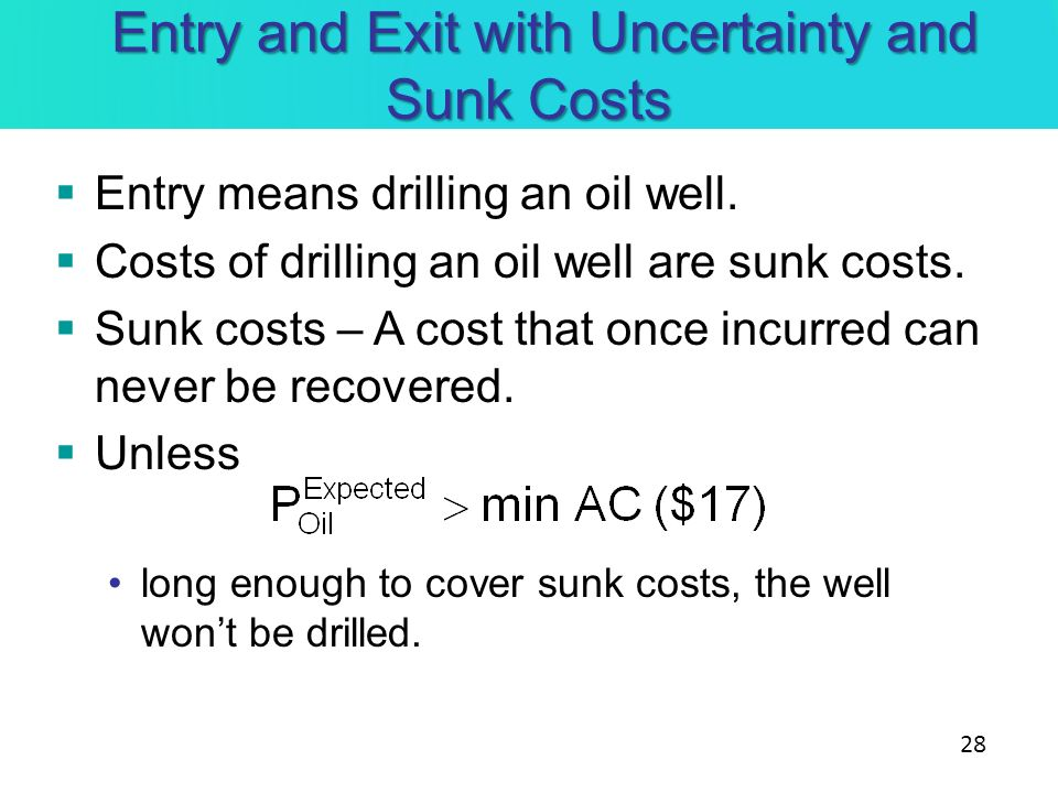 Entry and Exit with Uncertainty and Sunk Costs Entry and Exit with Uncertainty and Sunk Costs Entry means drilling an oil well. Costs of drilling an o