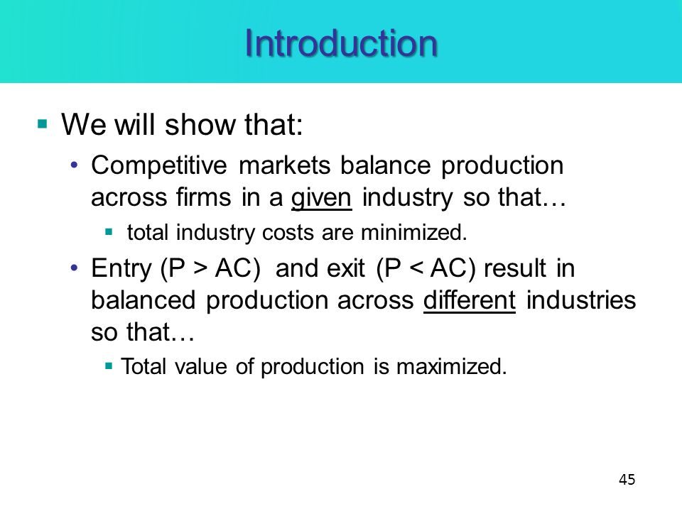 Introduction We will show that: Competitive markets balance production across firms in a given industry so that… total industry costs are minimized. E
