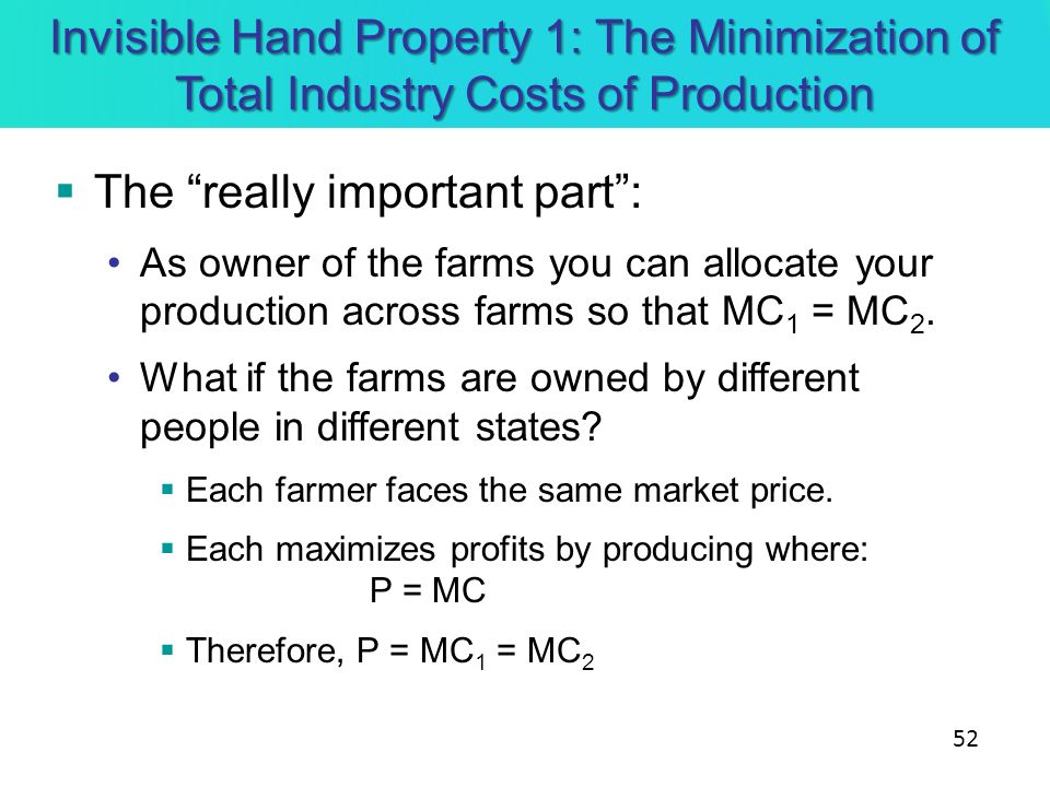 Invisible Hand Property 1: The Minimization of Total Industry Costs of Production The really important part: As owner of the farms you can allocate yo