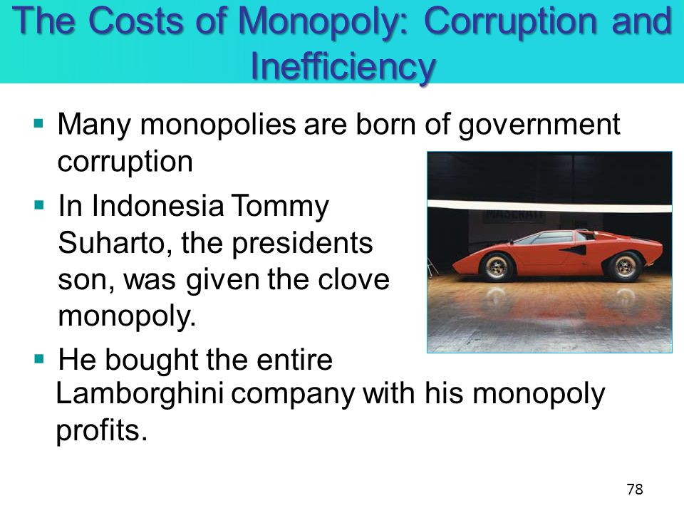The Costs of Monopoly: Corruption and Inefficiency In Indonesia Tommy Suharto, the presidents son, was given the clove monopoly. He bought the entire