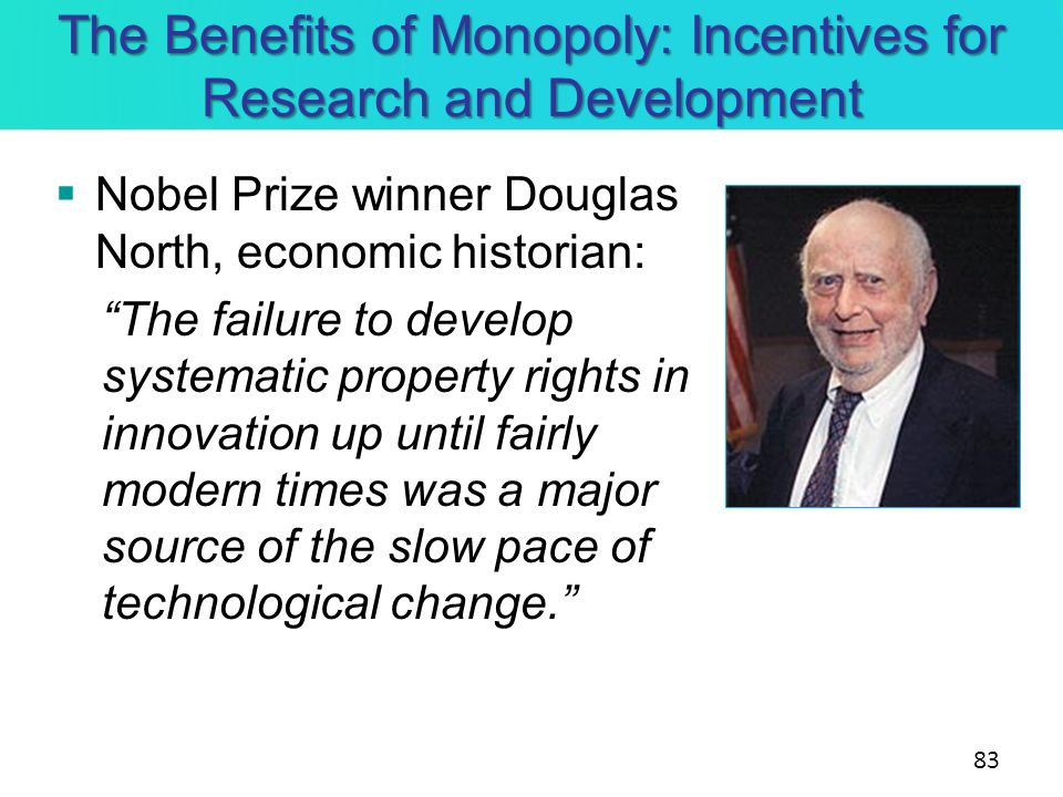 The Benefits of Monopoly: Incentives for Research and Development Nobel Prize winner Douglas North, economic historian: The failure to develop systema
