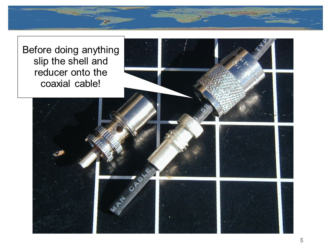 5 Before doing anything slip the shell and reducer onto the coaxial cable!