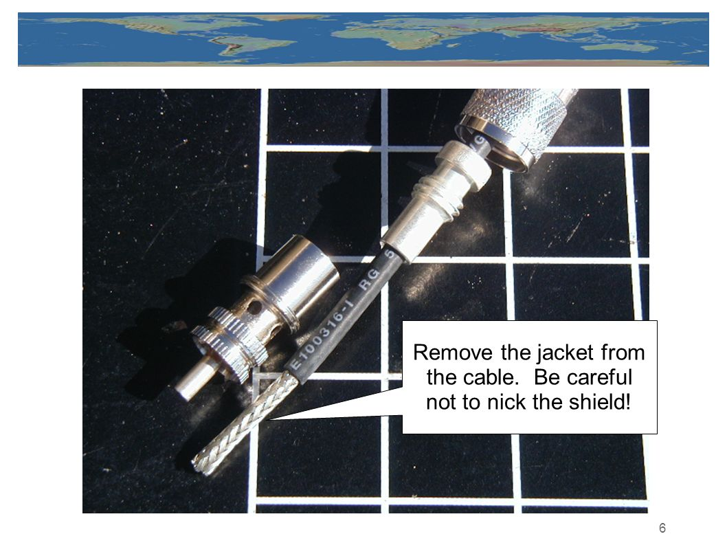 6 Remove the jacket from the cable. Be careful not to nick the shield!