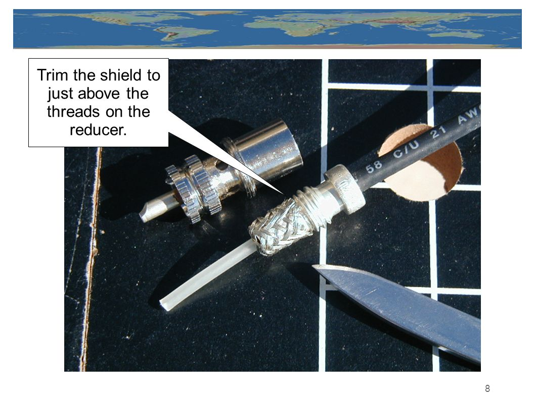 8 Trim the shield to just above the threads on the reducer.