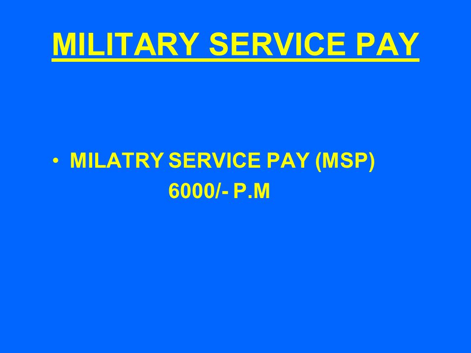MILITARY SERVICE PAY MILATRY SERVICE PAY (MSP) 6000/- P.M