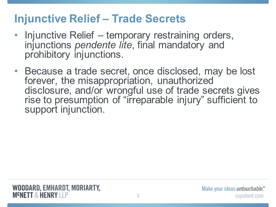 Injunctive Relief – Trade Secrets Injunctive Relief – temporary restraining orders, injunctions pendente lite, final mandatory and prohibitory injunctions.