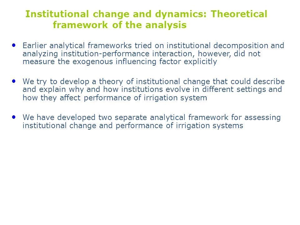 Institutional change and dynamics: Theoretical framework of the analysis Earlier analytical frameworks tried on institutional decomposition and analyz