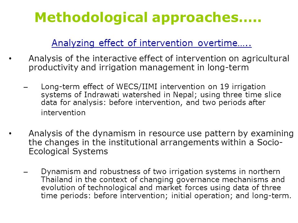 Methodological approaches….. Analyzing effect of intervention overtime….. Analysis of the interactive effect of intervention on agricultural productiv