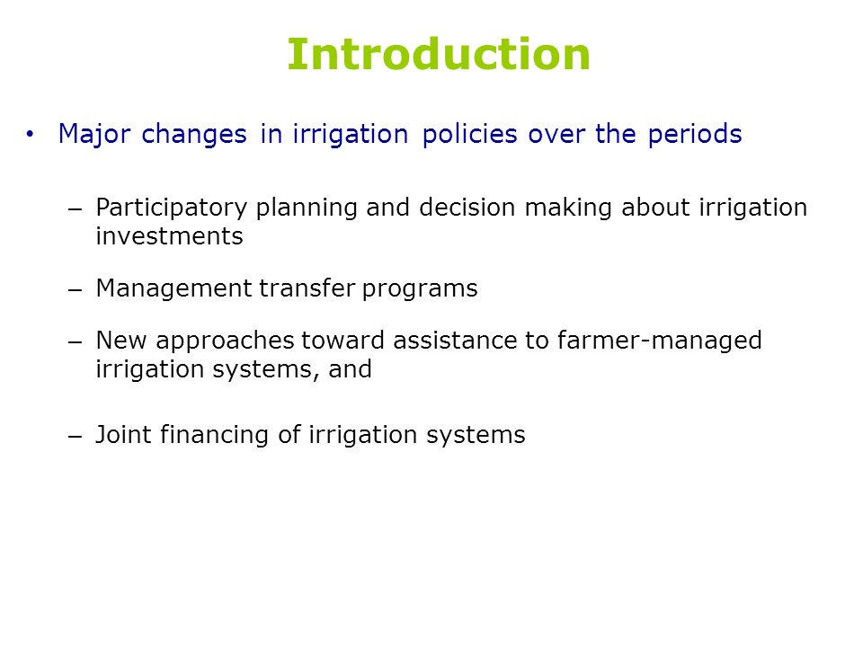 Introduction Major changes in irrigation policies over the periods – Participatory planning and decision making about irrigation investments – Managem