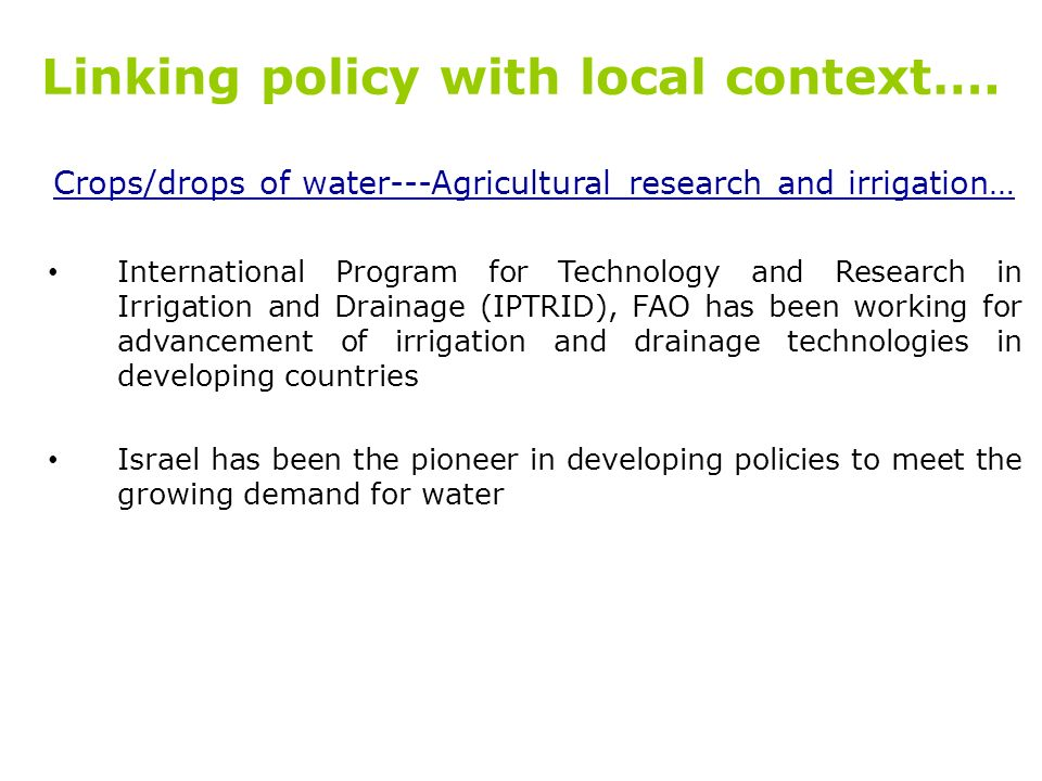 Linking policy with local context…. Crops/drops of water---Agricultural research and irrigation… International Program for Technology and Research in