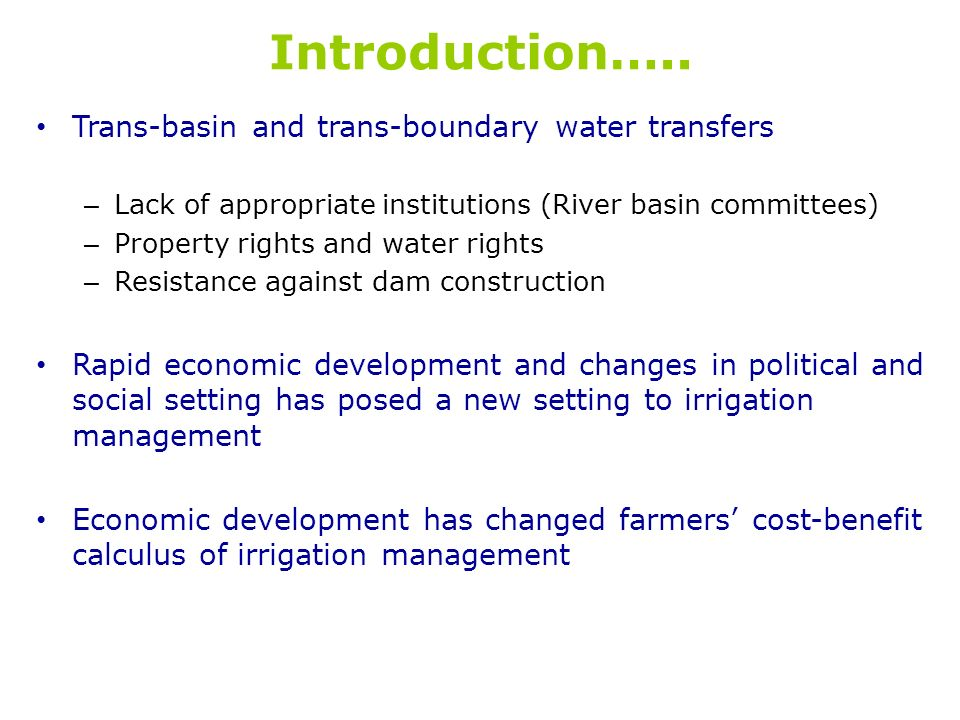 Introduction….. Trans-basin and trans-boundary water transfers – Lack of appropriate institutions (River basin committees) – Property rights and water