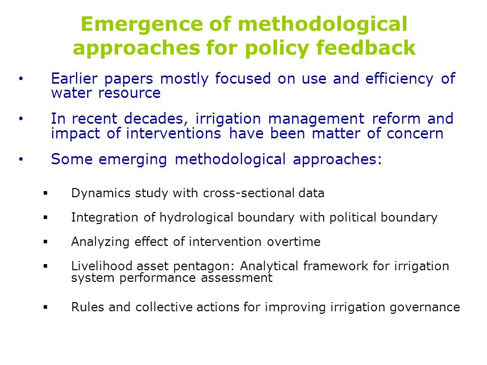 Emergence of methodological approaches for policy feedback Earlier papers mostly focused on use and efficiency of water resource In recent decades, ir