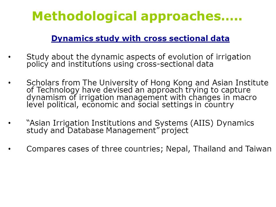Methodological approaches….. Dynamics study with cross sectional data Study about the dynamic aspects of evolution of irrigation policy and institutio