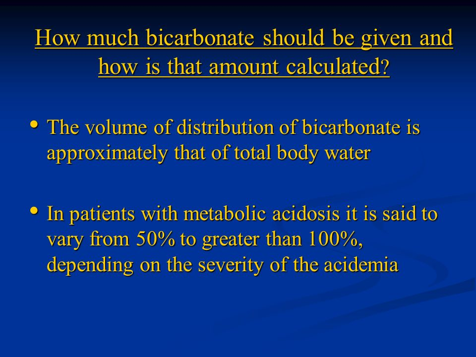 The volume of distribution of bicarbonate is approximately that of total body water The volume of distribution of bicarbonate is approximately that of