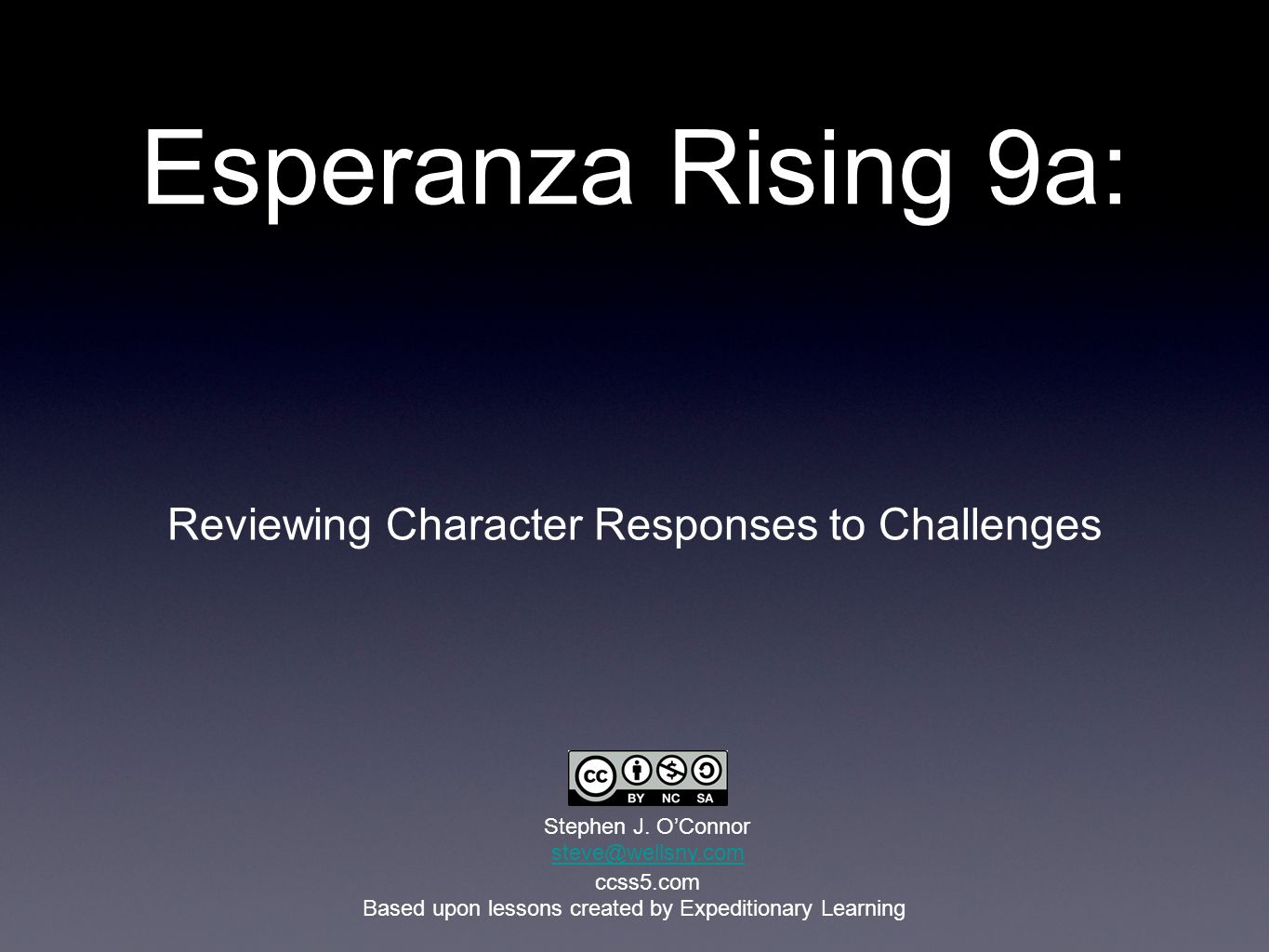 Esperanza Rising 9a: Reviewing Character Responses to Challenges Based upon lessons created by Expeditionary Learning Stephen J. OConnor ccss5.com ste