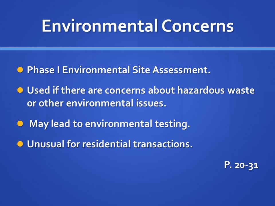 Environmental Concerns Phase I Environmental Site Assessment. Phase I Environmental Site Assessment. Used if there are concerns about hazardous waste