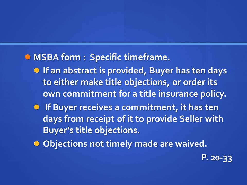 MSBA form : Specific timeframe. MSBA form : Specific timeframe. If an abstract is provided, Buyer has ten days to either make title objections, or ord