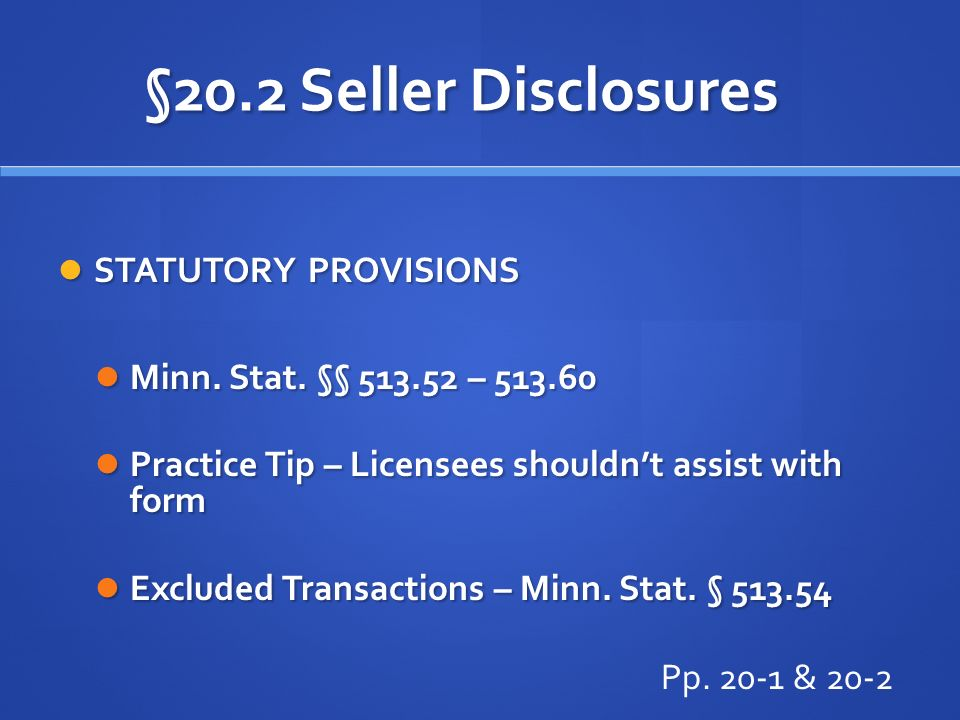 §20.2 Seller Disclosures STATUTORY PROVISIONS STATUTORY PROVISIONS Minn. Stat. §§ 513.52 – 513.60 Minn. Stat. §§ 513.52 – 513.60 Practice Tip – Licens