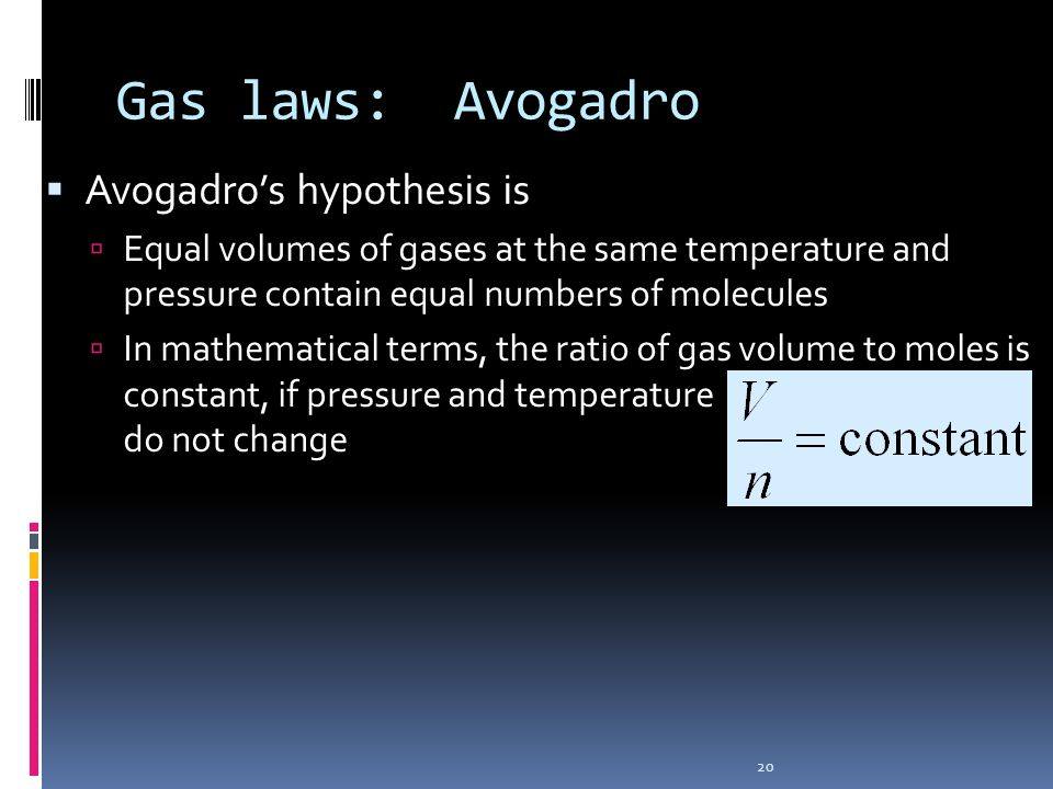 20 Gas laws: Avogadro Avogadros hypothesis is Equal volumes of gases at the same temperature and pressure contain equal numbers of molecules In mathem