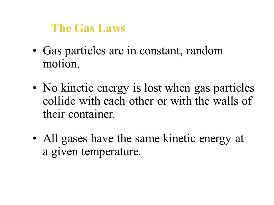 The Gas Laws The gas laws apply to ideal gases, which are described by the kinetic theory in the following five statements. Gas particles do not attra