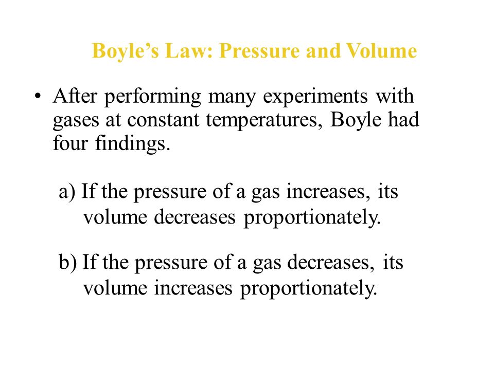 Boyles Law: Pressure and Volume Robert Boyle (1627-1691), an English scientist, used a simple apparatus pictured to compress gases.