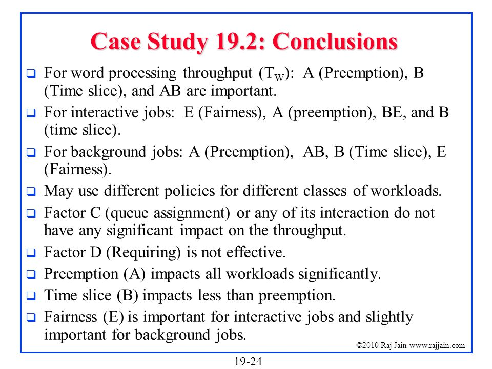 19-24 ©2010 Raj Jain www.rajjain.com Case Study 19.2: Conclusions For word processing throughput (T W ): A (Preemption), B (Time slice), and AB are im