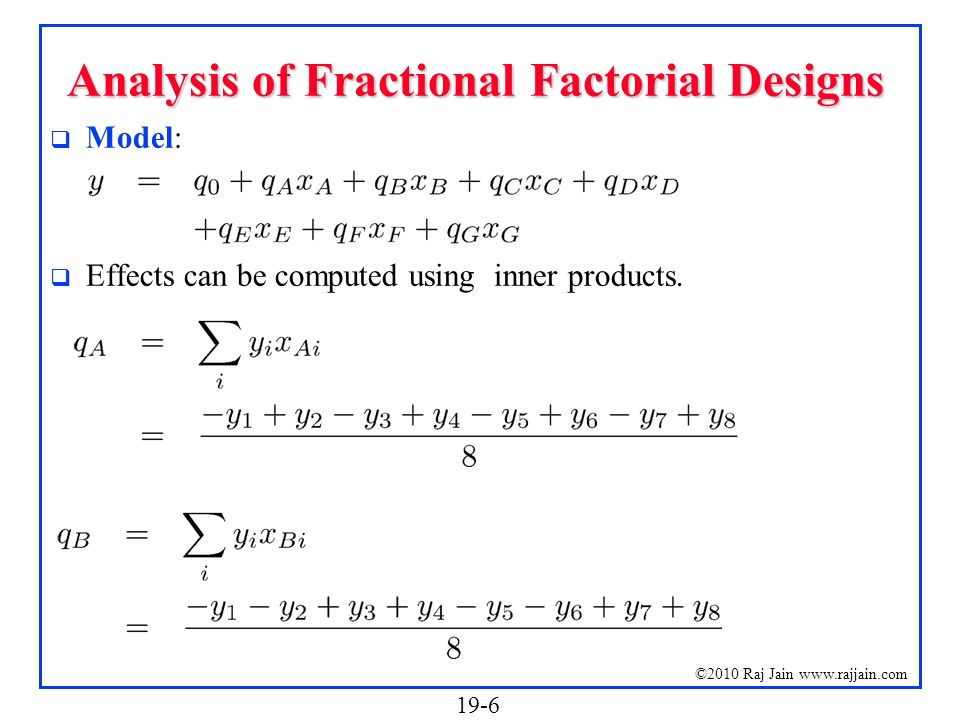 19-6 ©2010 Raj Jain www.rajjain.com Analysis of Fractional Factorial Designs Model: Effects can be computed using inner products.