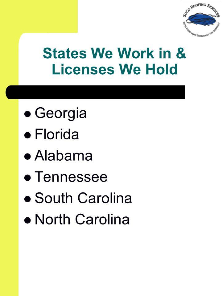 States We Work in & Licenses We Hold Georgia Florida Alabama Tennessee South Carolina North Carolina