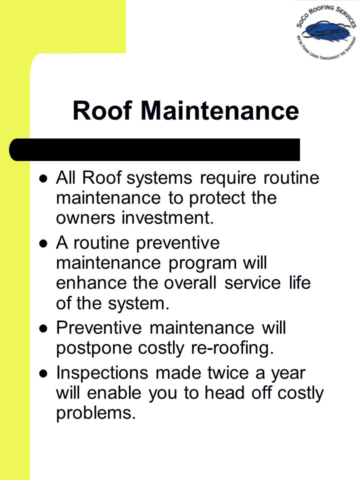 Roof Maintenance All Roof systems require routine maintenance to protect the owners investment.
