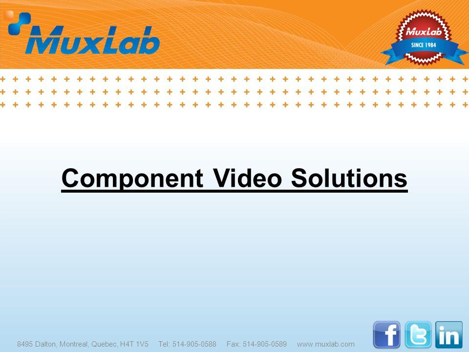 Component Video Solutions 8495 Dalton, Montreal, Quebec, H4T 1V5 Tel: 514-905-0588 Fax: 514-905-0589 www.muxlab.com