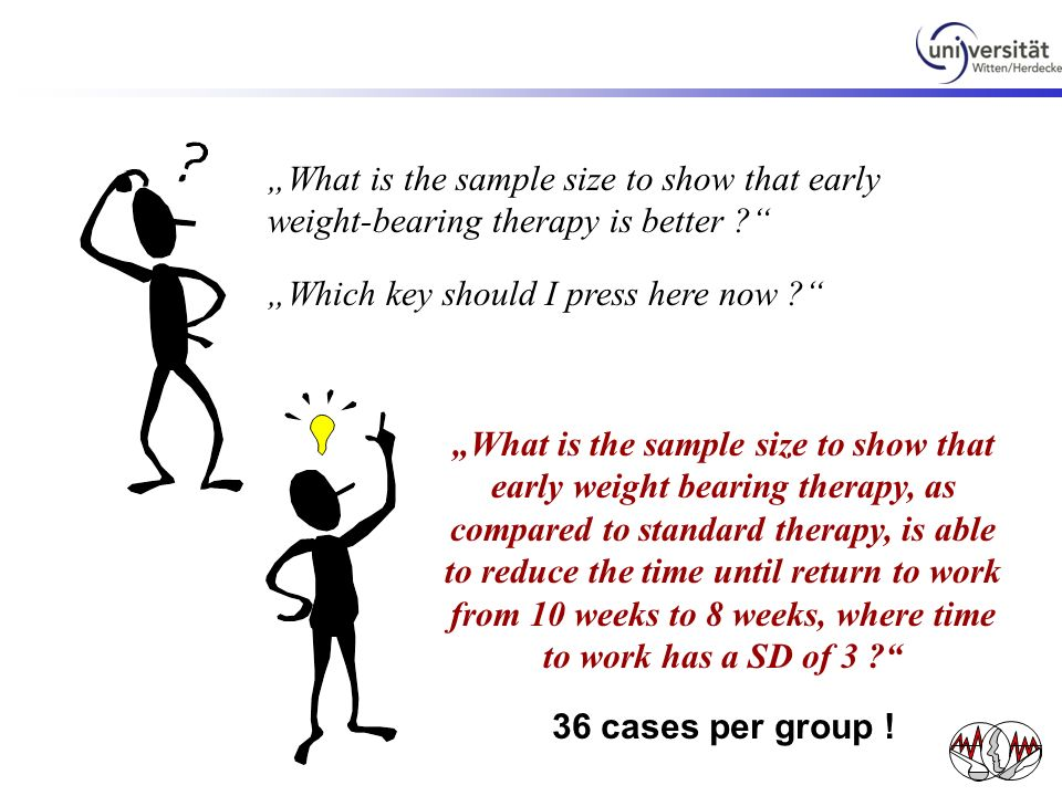 What is the sample size to show that early weight-bearing therapy is better ? Which key should I press here now ? What is the sample size to show that